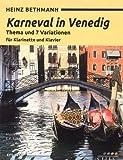 Bethmann, Heinz: Karneval in Venedig - Thema und 7 Variationen : für Klarinette und Klavier